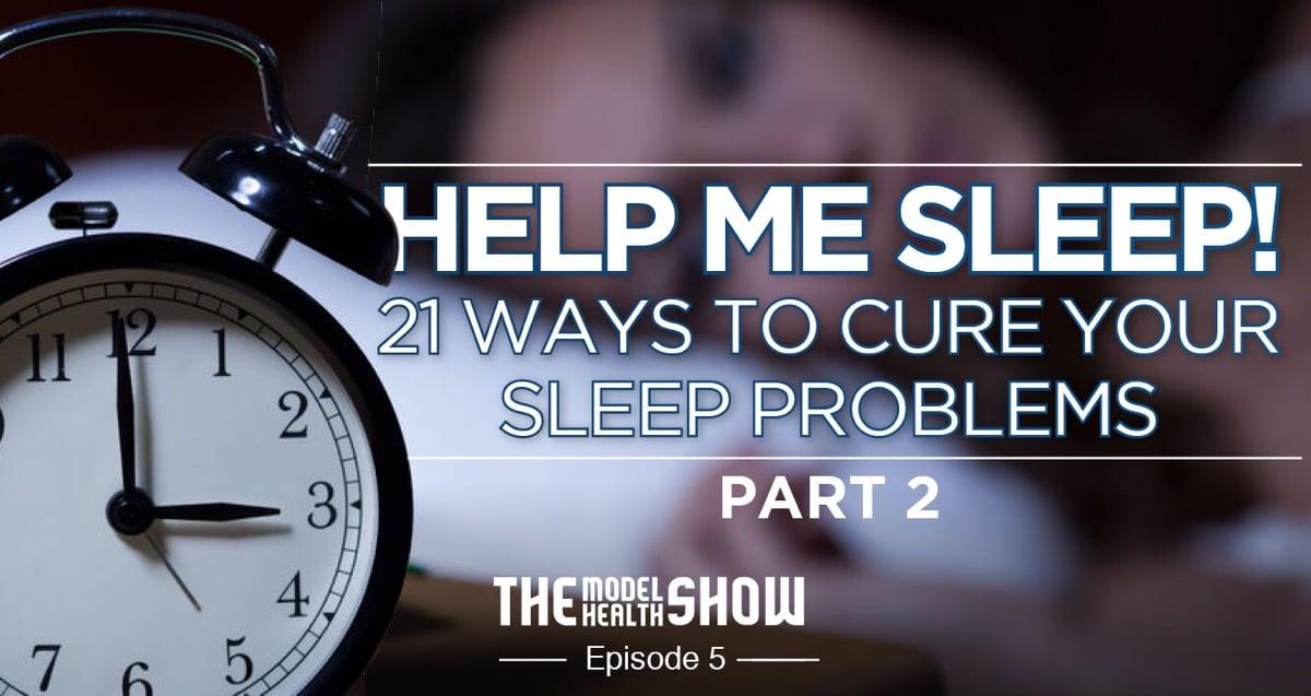 Help Me Sleep! – 21 Ways To Cure Your Sleep Problems (Part 2)