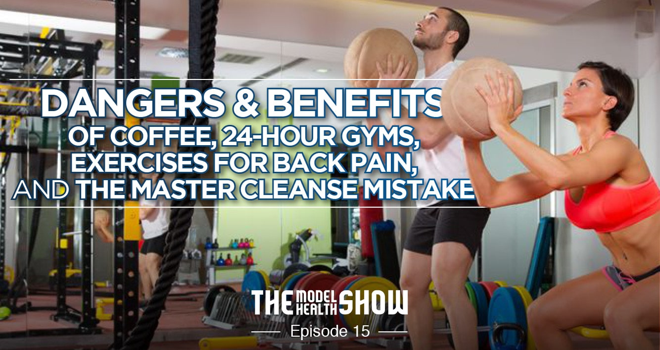 Dangers & Benefits Of Coffee, 24-hour Gyms, Exercises For Back Pain, And The Master Cleanse Mistake