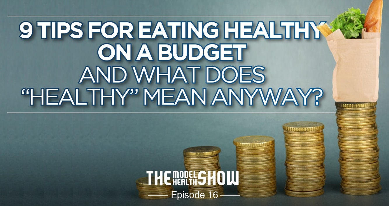 9 Tips For Eating Healthy on a budget - And What Does Healthy Mean Anyway