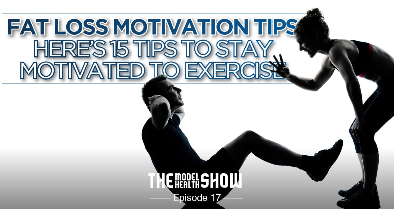 Fat Loss Motivation Tips - Here's 15 Tips To Stay Motivated To Exercise