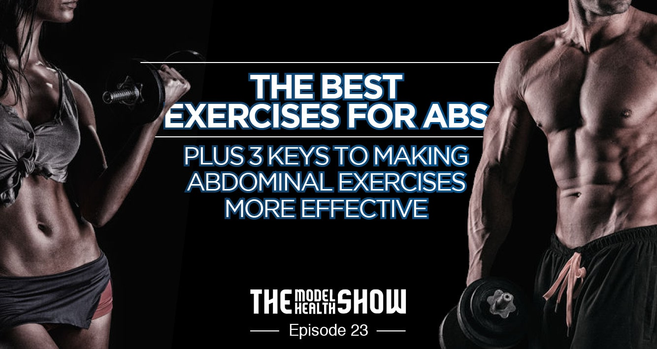 The Best Exercises For Abs -  Plus 3 Keys To Making Abdominal Exercises More Effective