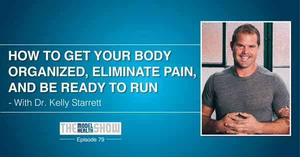 How-To-Get-Your-Body-Organized-Eliminate-Pain-And-Be-Ready-To-Run-With-Dr.-Kelly-Starrett