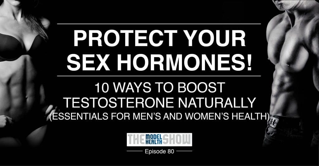 TMHS 080: Protect Your Sex Hormones! 10 Ways To Boost