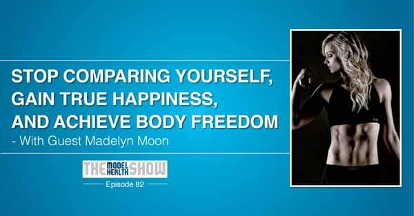 Stop-Comparing-Yourself-Gain-True-Happiness-And-Achieve-Body-Freedom-With-Madelyn-Moon