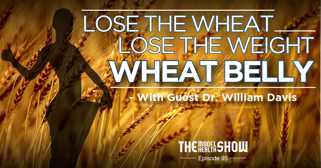 Lose The Wheat, Lose The Weight - Wheat Belly With Dr. William Davis