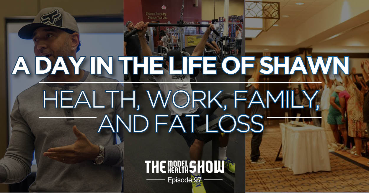 TMHS 097: A Day In The Life Of Shawn – Health, Work, Family, And Fat Loss