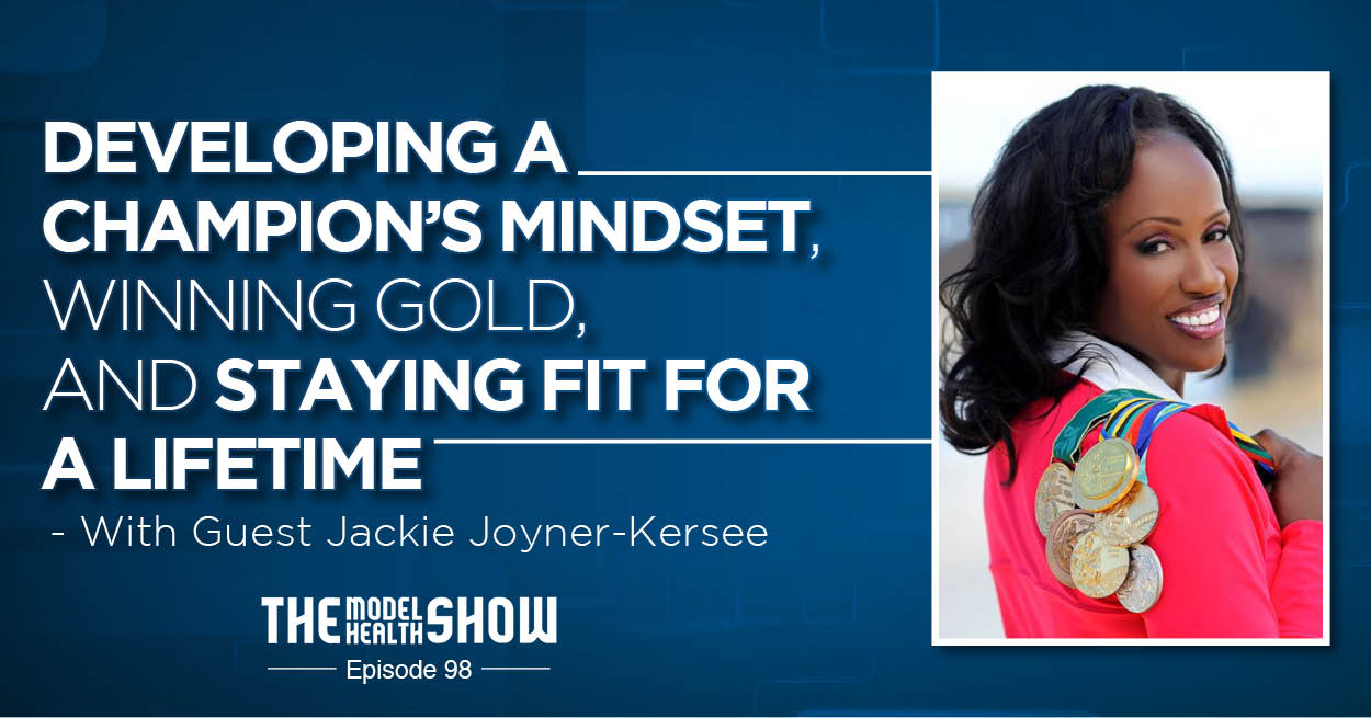 Developing A Champion's Mindset, Winning Gold, And Staying Fit For A Lifetime – With Jackie Joyner-Kersee