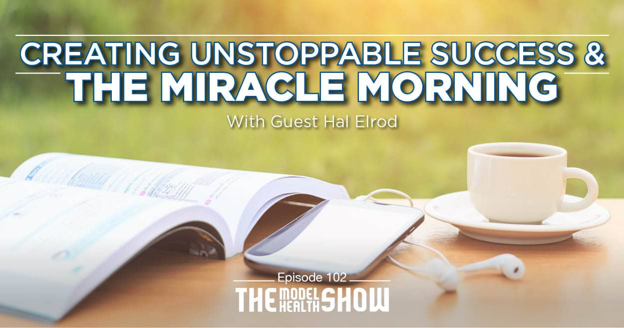 Creating Unstoppable Success And The Miracle Morning - With Hal Elrod