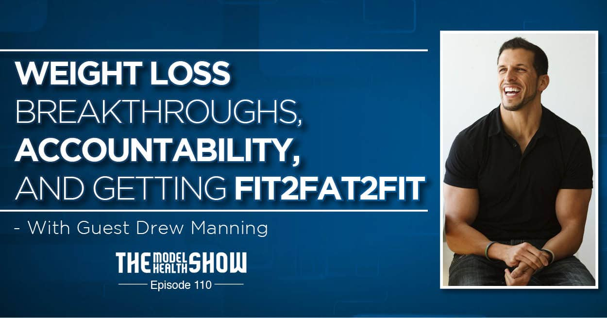 Weight Loss Breakthroughs, Accountability, And Getting Fit2Fat2Fit - With Drew Manning