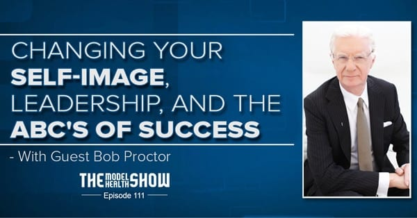 Changing Your Self-Image, Leadership, And The ABC's Of Success - With Bob Proctor