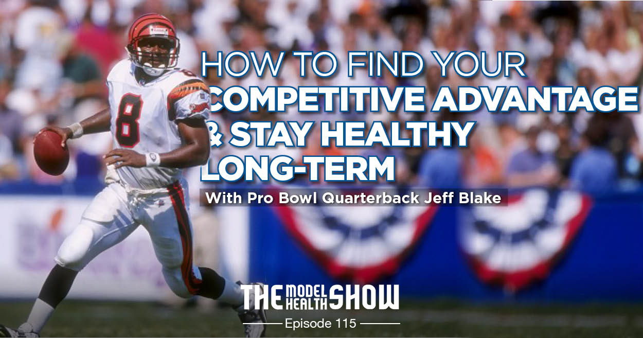 How To Find Your Competitive Advantage & Stay Healthy Long-Term - With Pro Bowl Quarterback Jeff Blake