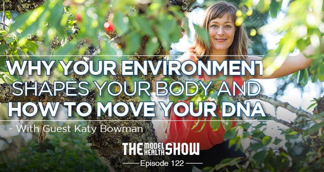 Why Your Environment Shapes Your Body And How To Move Your DNA - With Guest Katy Bowman