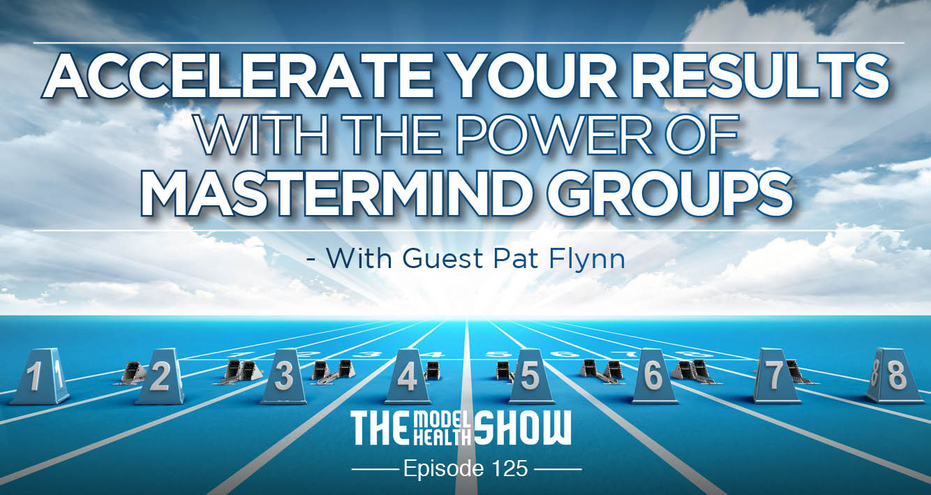 Accelerate Your Results With The Power Of Mastermind Groups - With Guest Pat Flynn
