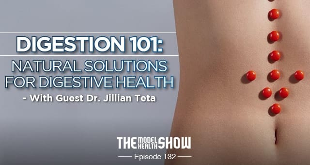 Digestion 101: Natural Solutions For Digestive Health - With Dr. Jillian Teta