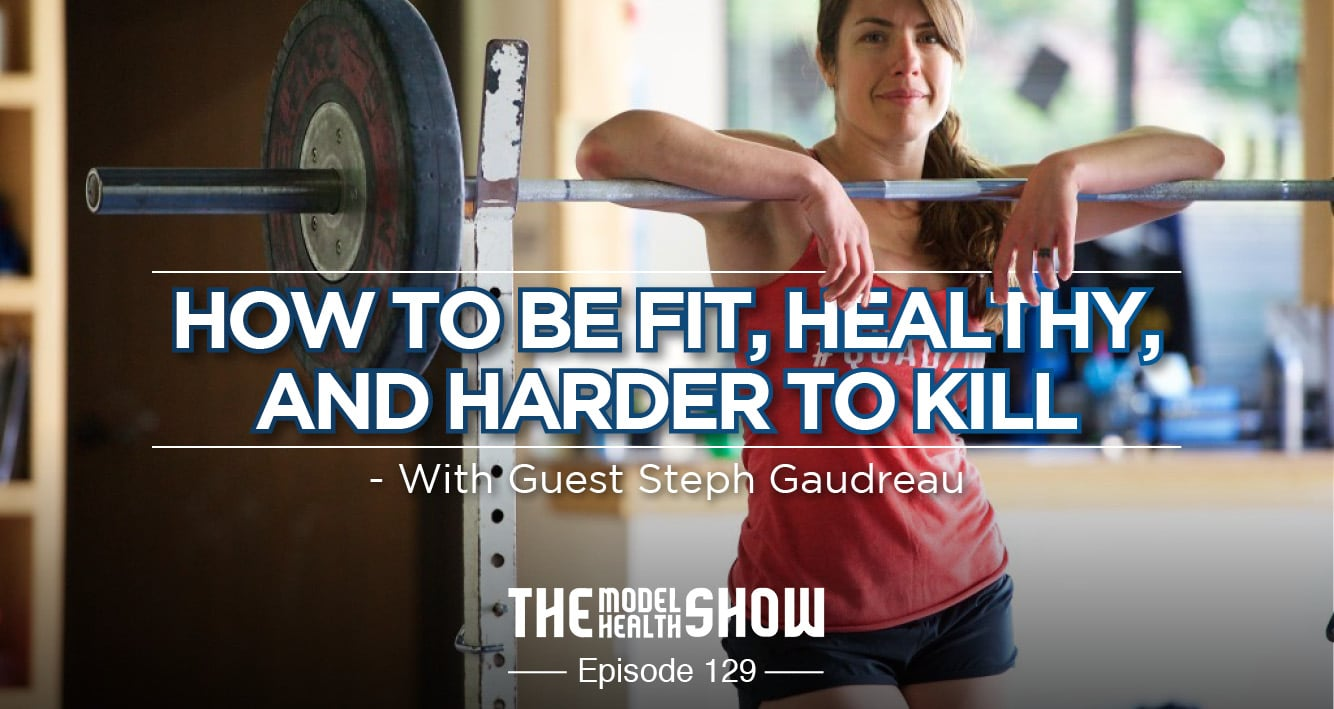 How To Be Fit, Healthy, And Harder To Kill - With Guest Steph Gaudreau