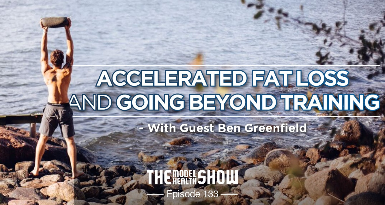 Accelerated Fat Loss And Going Beyond Training - With Ben Greenfield