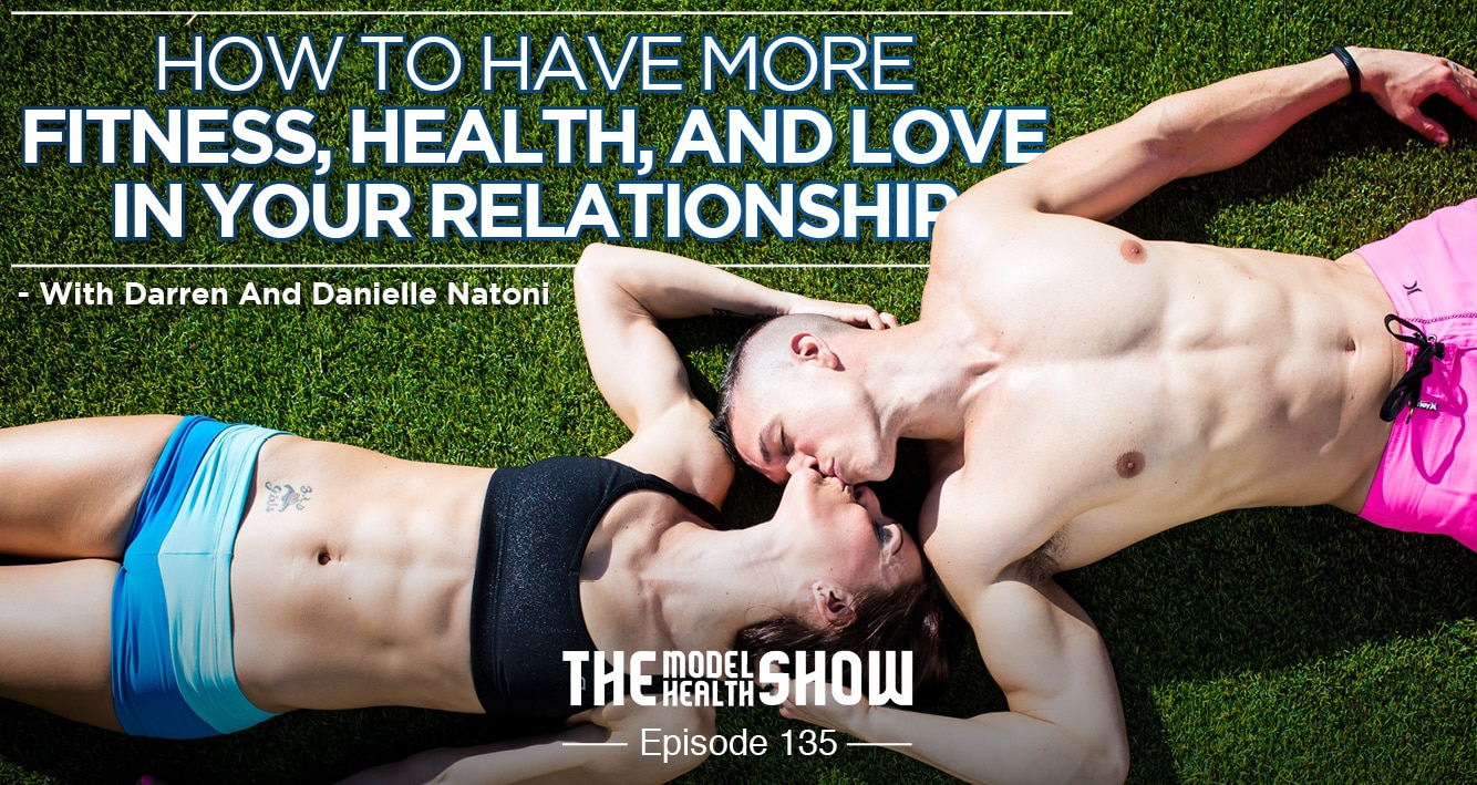 How To Have More Fitness, Health, And Love In Your Relationship - With Darren And Danielle Natoni