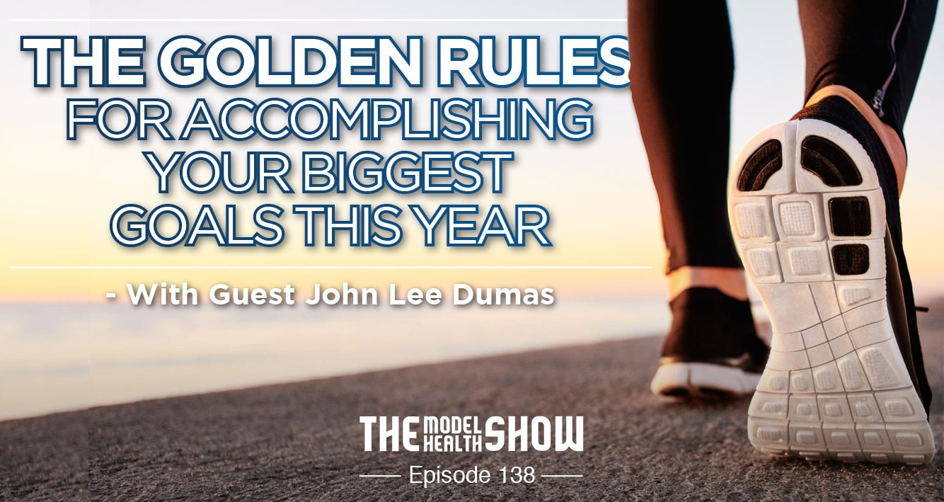 The Golden Rules For Accomplishing Your Biggest Goals This Year - With John Lee Dumas