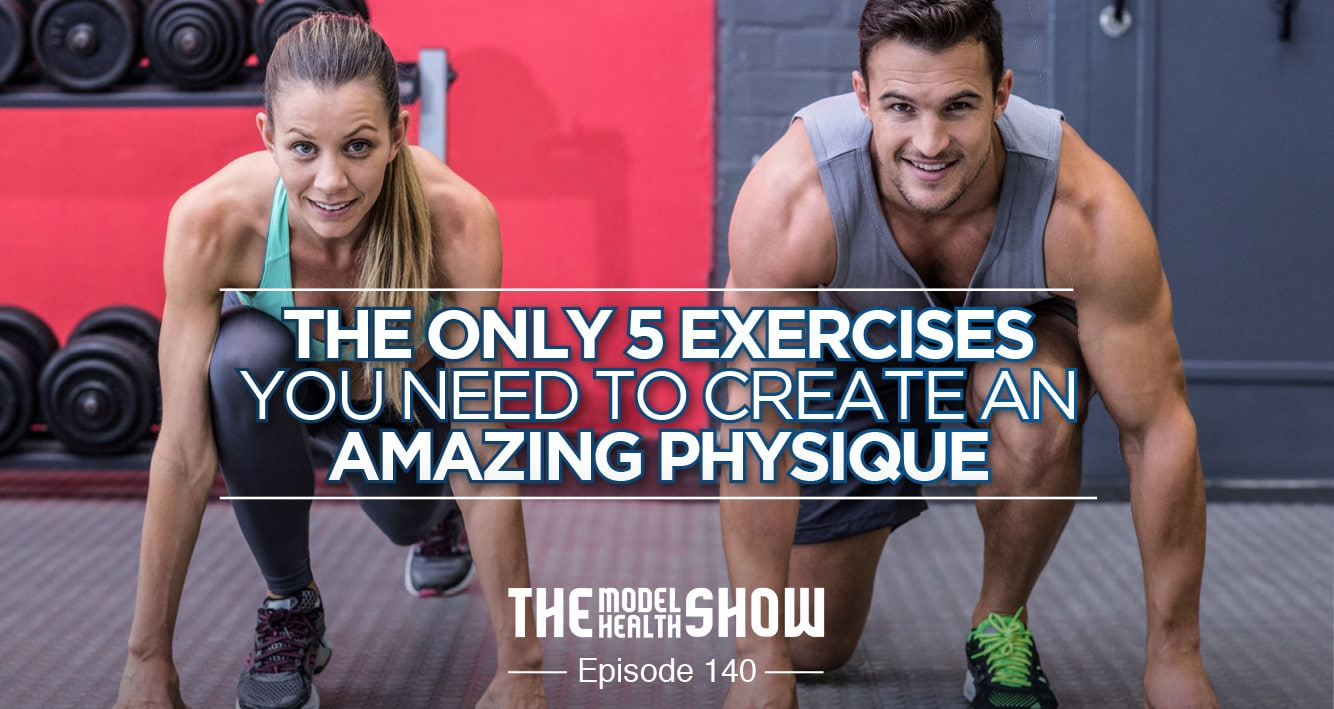 The Only 5 Exercises You Need To Create An Amazing Physique