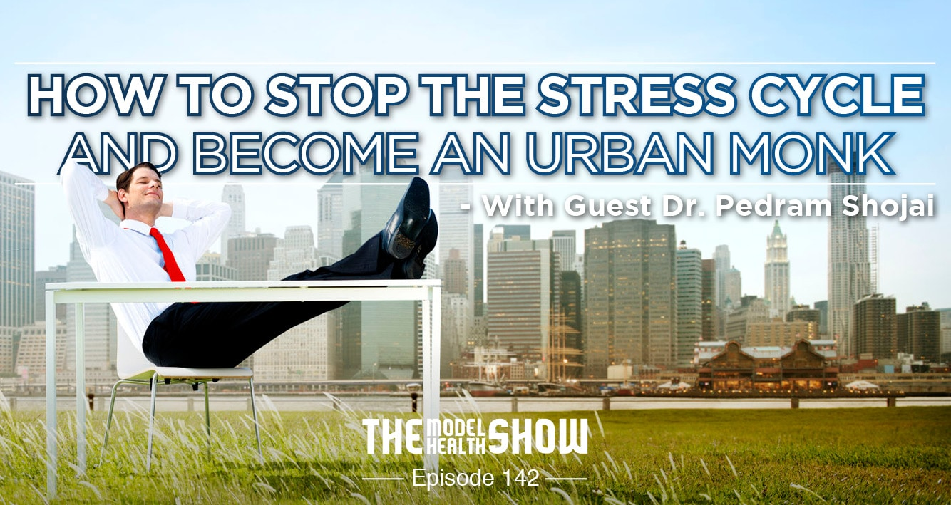 How To Stop The Stress Cycle And Become An Urban Monk - With Dr. Pedram Shojai