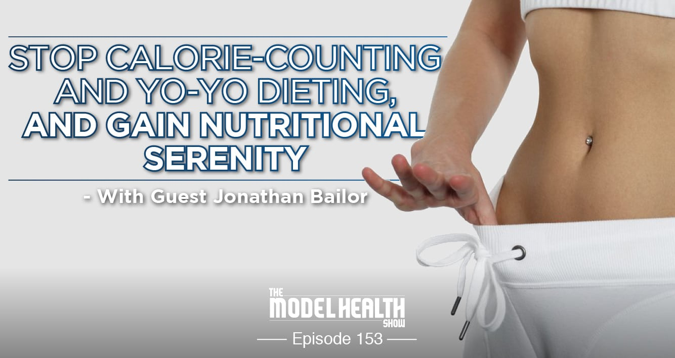 Stop Calorie-Counting And Yo-Yo Dieting, And Gain Nutritional Serenity - With Jonathan Bailor