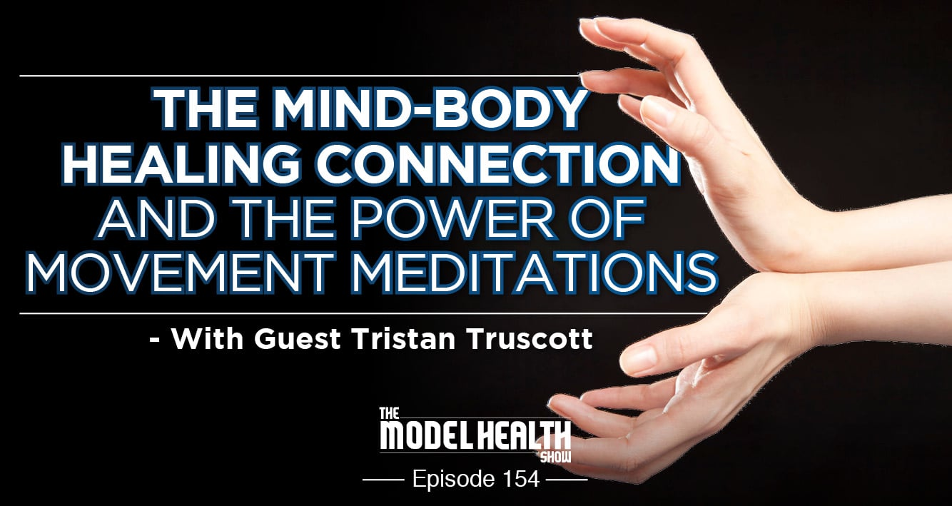 The Mind-Body Healing Connection And The Power Of Movement Meditations - Tristan Truscott