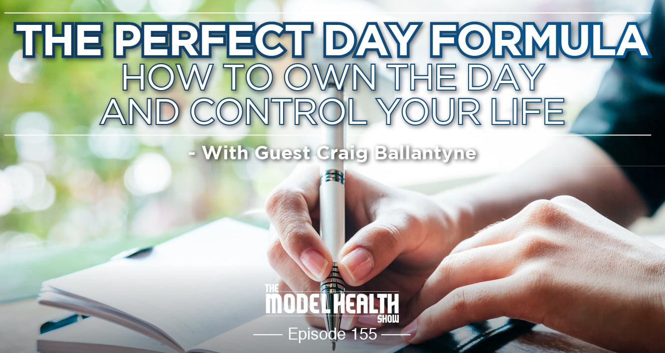 The Perfect Day Formula: How To Own The Day And Control Your Life - With Craig Ballantyne