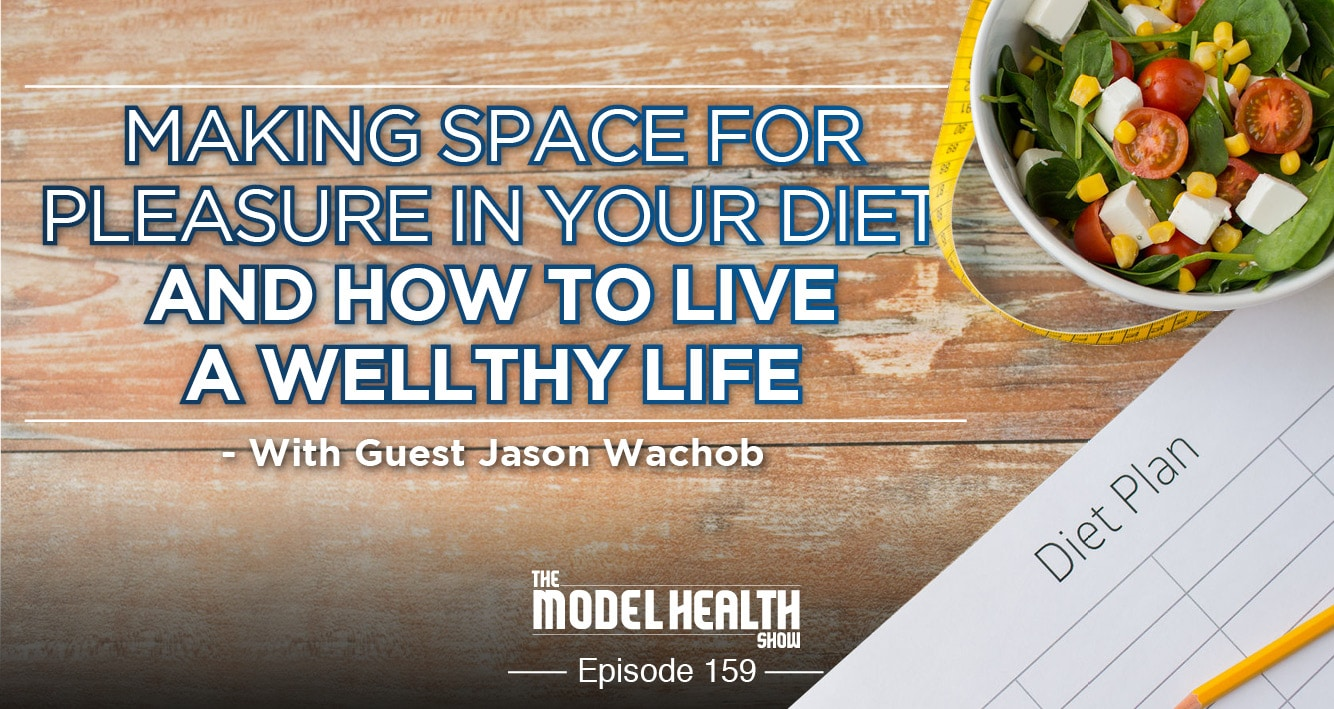 Making Space For Pleasure In Your Diet And How To Live A Wellthy Life - With Jason Wachob