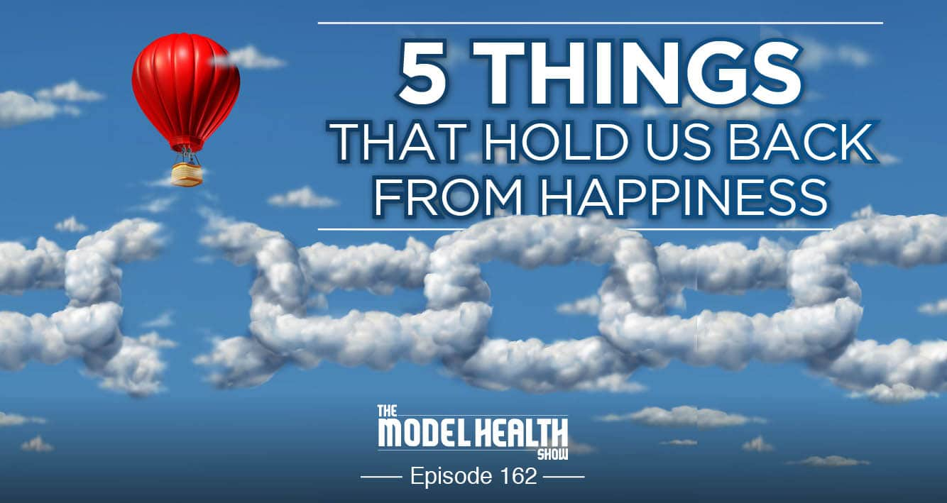 5 Things That Hold Us Back From Happiness