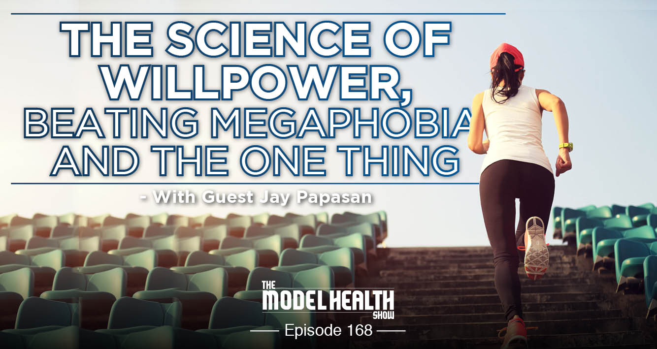 The Science Of Willpower, Beating Megaphobia, And The One Thing - With Jay Papasan