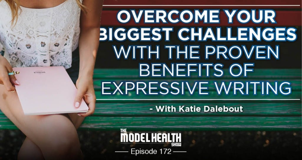Overcome Your Biggest Challenges With The Proven Benefits Of Expressive Writing - With Katie Dalebout