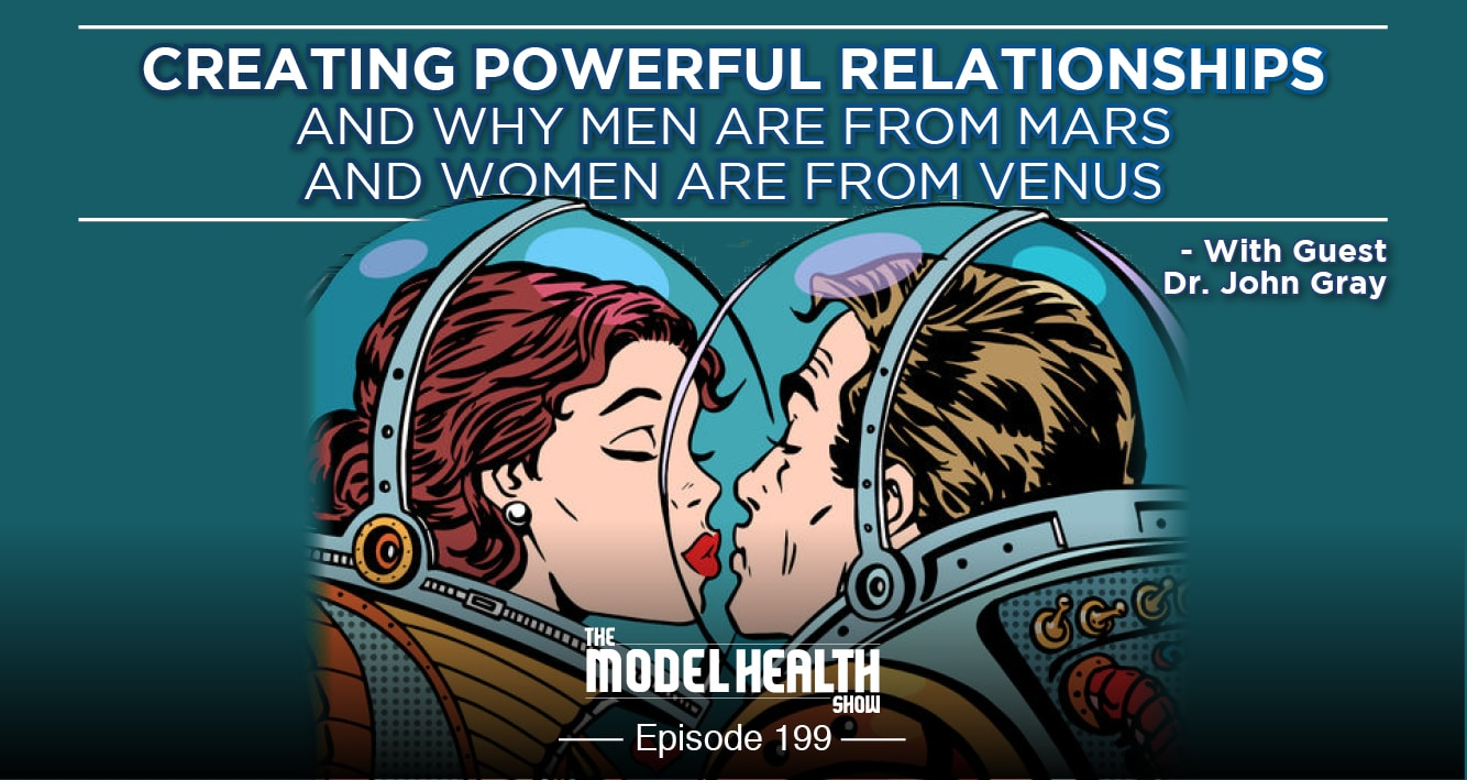 Creating Powerful Relationships And Why Men Are From Mars And Women Are From Venus - With Dr. John Gray