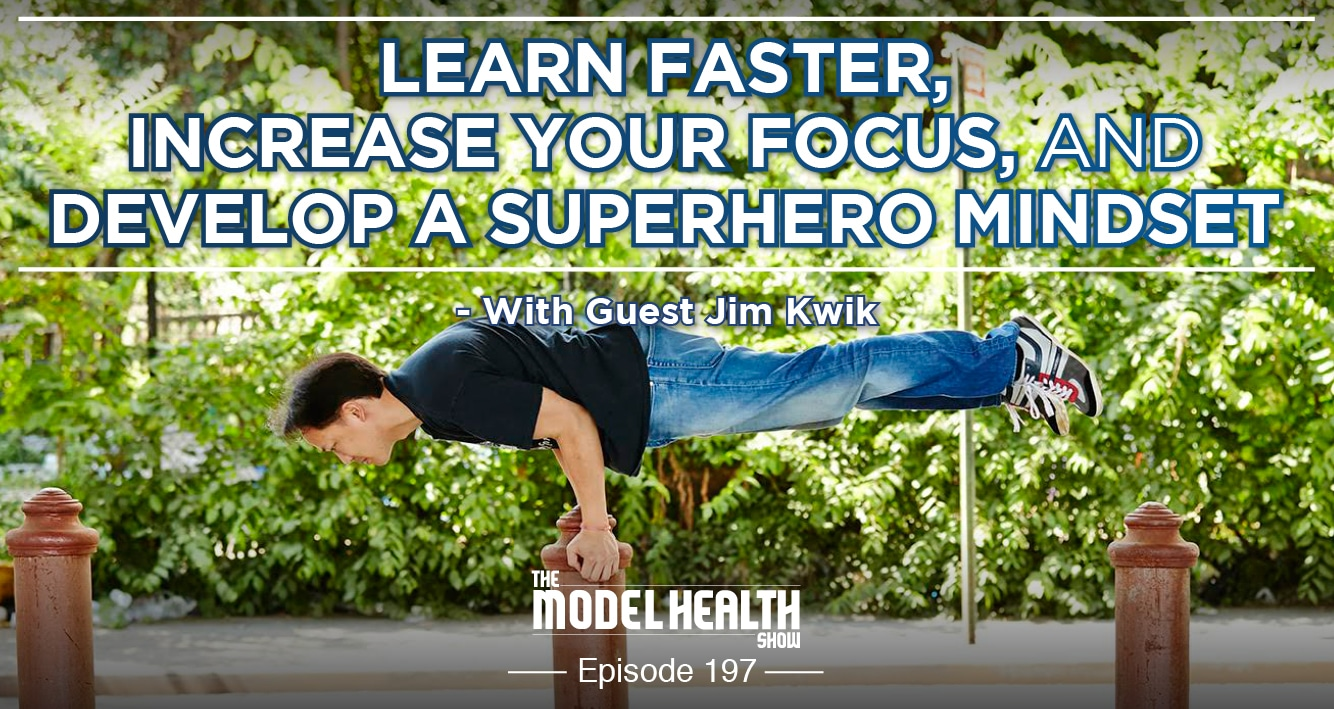 How To Learn Faster, Increase Your Focus, And Develop A Superhero Mindset - With Jim Kwik