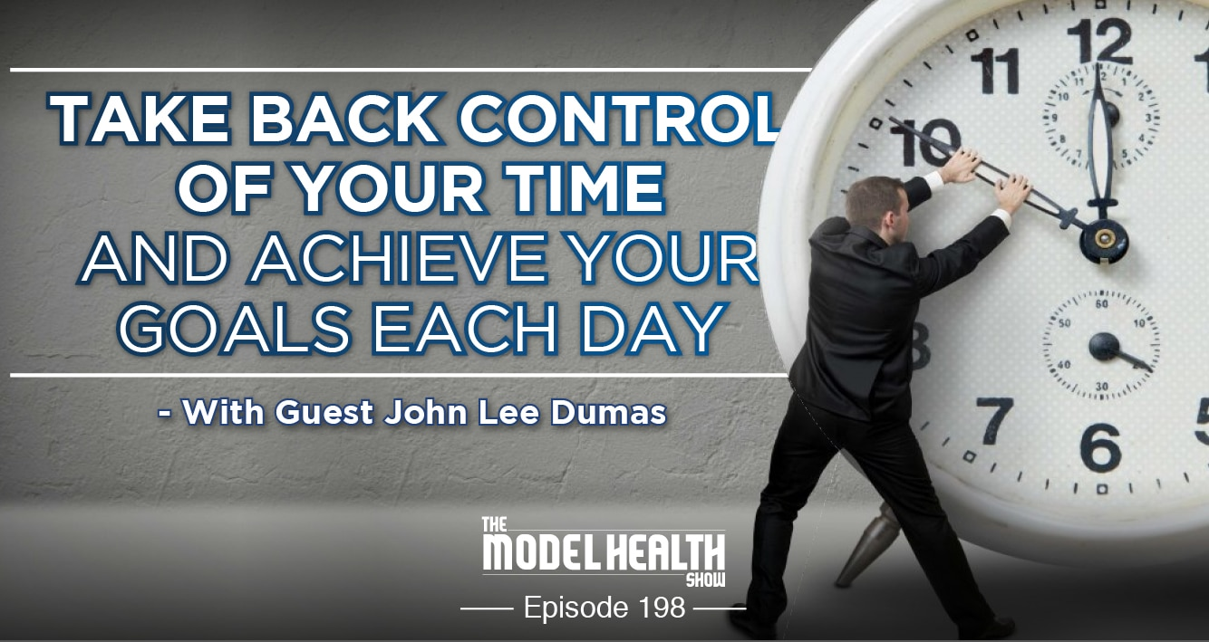 Take Back Control Of Your Time And Achieve Your Goals Each Day - With John Lee Dumas