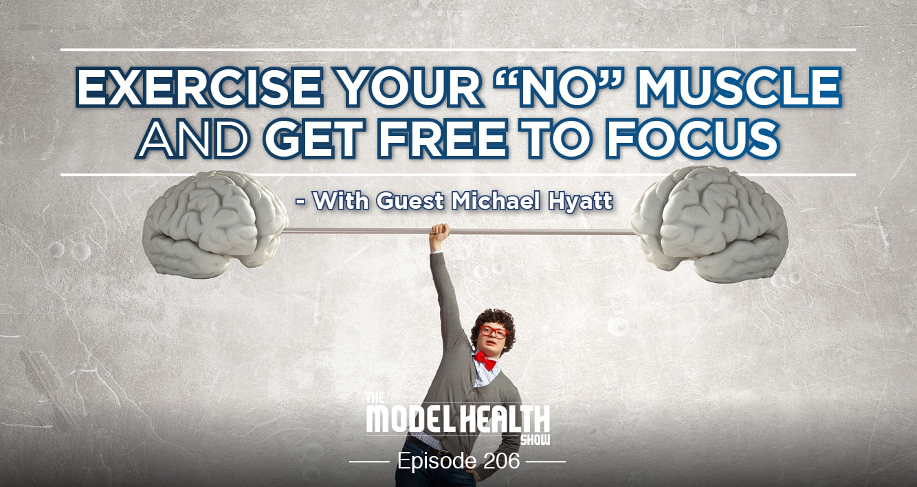 "Exercise Your ""NO"" Muscle And Get Free To Focus - With Michael Hyatt"