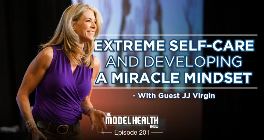 Extreme Self-Care And Developing A Miracle Mindset - With JJ Virgin