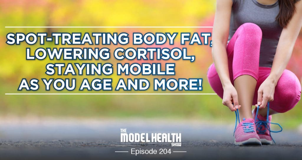 Spot-Treating Body Fat, Lowering Cortisol, Staying Mobile As You Age And More!