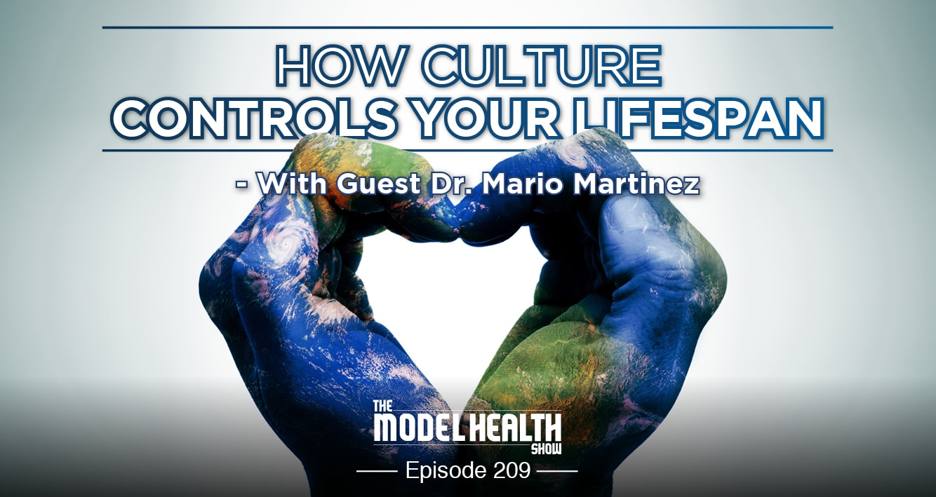 TMHS 209  How Culture Controls Your Lifespan And The Causes Of Health –  With Dr. Mario Martinez 83ddc4aac8d9