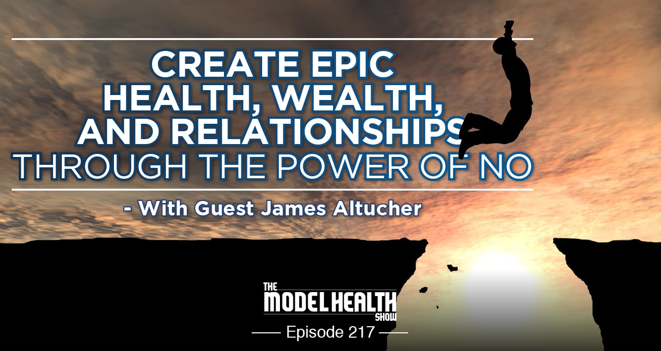 Create Epic Health, Wealth, And Relationships Through The Power Of No - With James Altucher