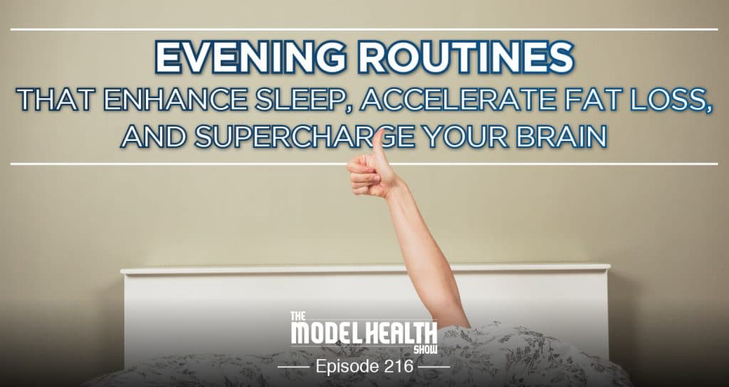TMHS 216: Evening Routines that Enhance Sleep, Accelerate Fat Loss & Supercharge Your Brain