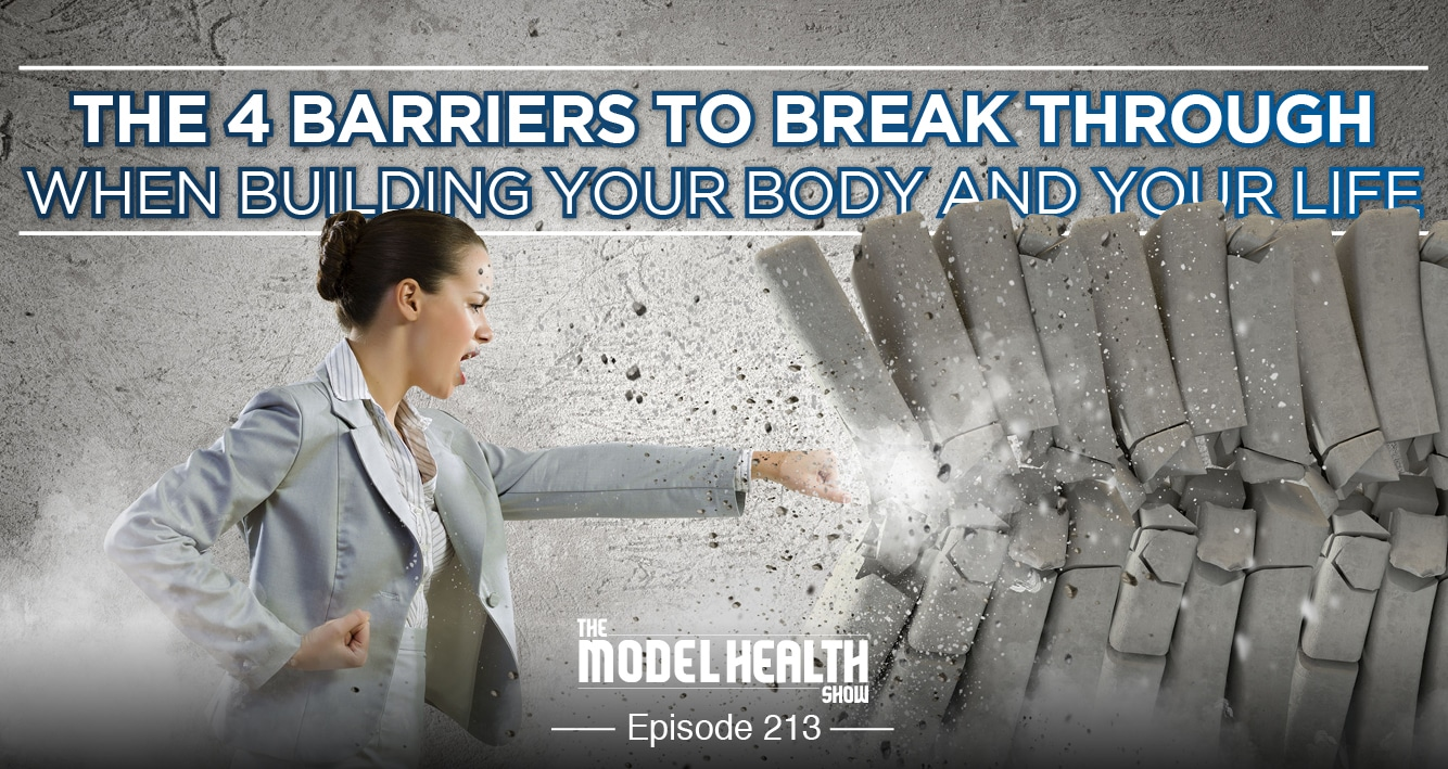 The 4 Barriers To Break Through When Building Your Body And Your Life