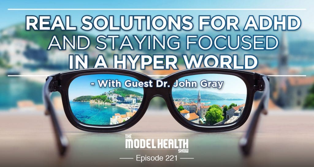 Real Solutions For ADHD And Staying Focused In A Hyper World - With Dr. John Gray