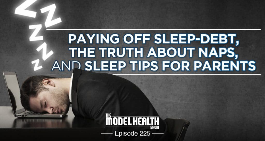TMHS 225: Paying Off Sleep-Debt, The Truth About Naps, And Sleep