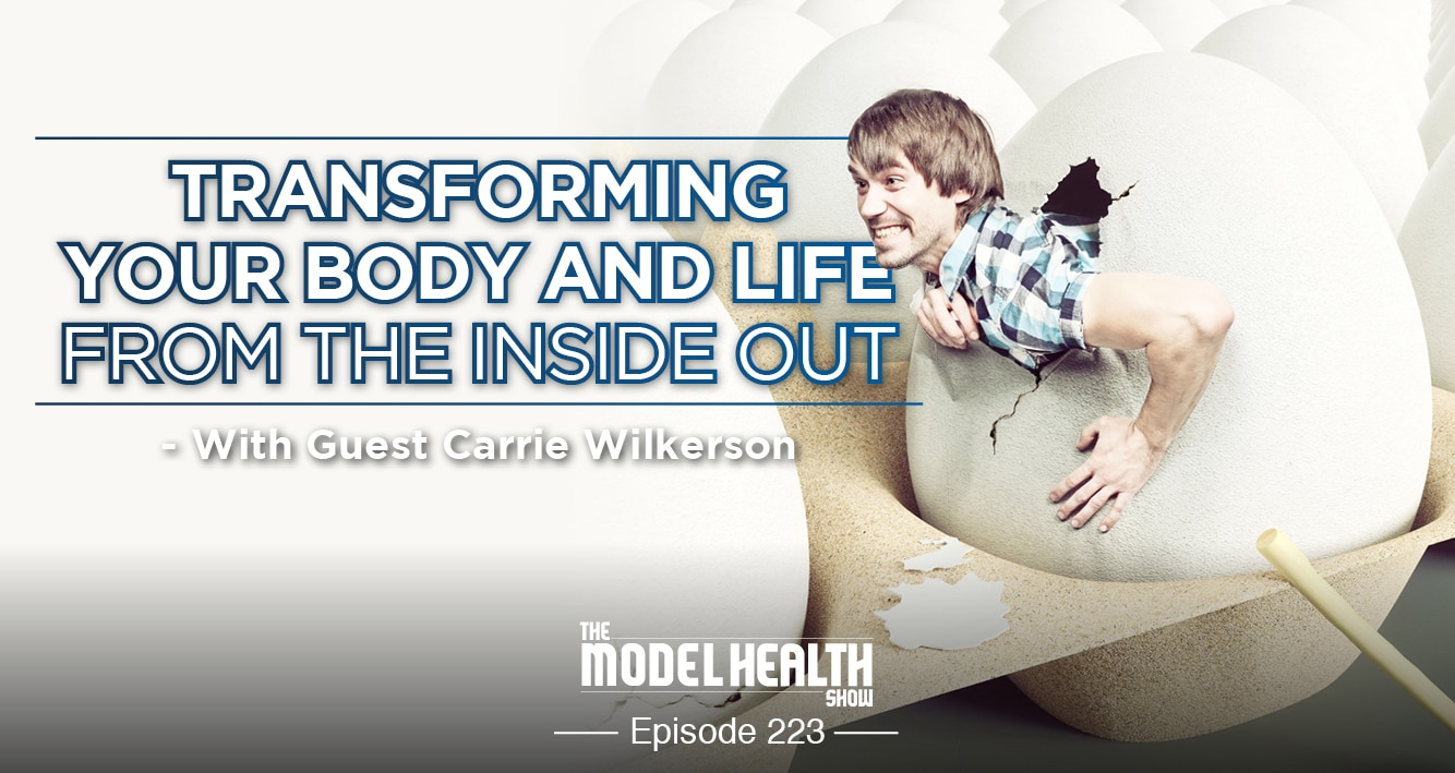 Transform Your Body And Life From The Inside Out - With Carrie Wilkerson