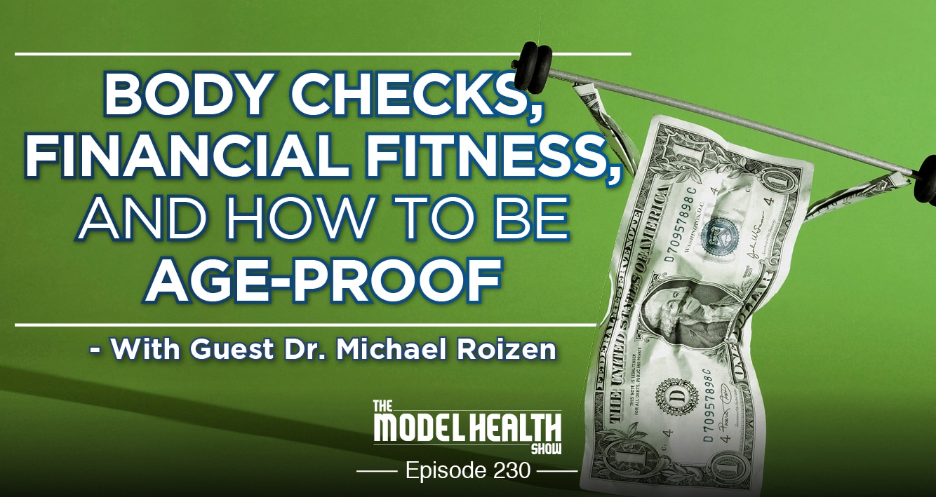 Body Checks, Financial Fitness, And How To Be Age-Proof - With Dr. Michael Roizen
