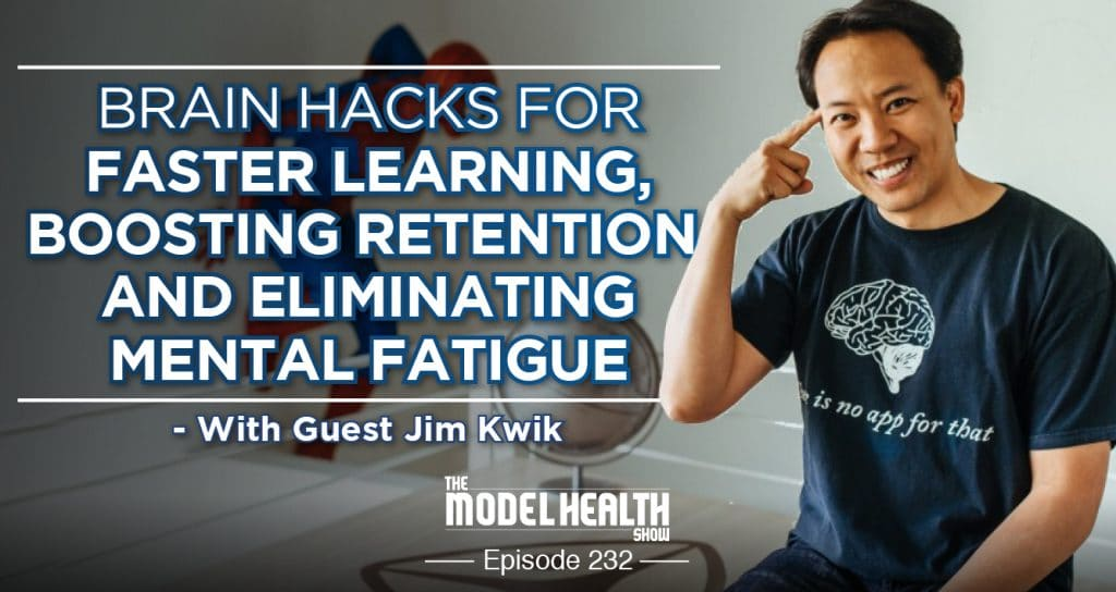 Brain Hacks For Faster Learning, Boosting Your Retention, And Eliminating Mental Fatigue - With Jim Kwik