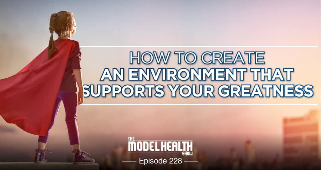 How To Create An Environment That Supports Your Greatness