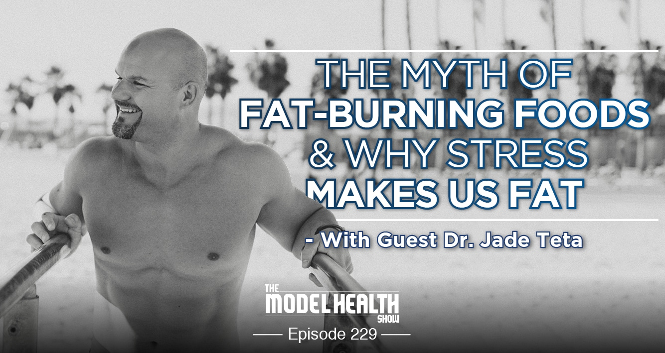 The Myth Of Fat-Burning Foods & Why Stress Makes Us Fat - With Dr. Jade Teta