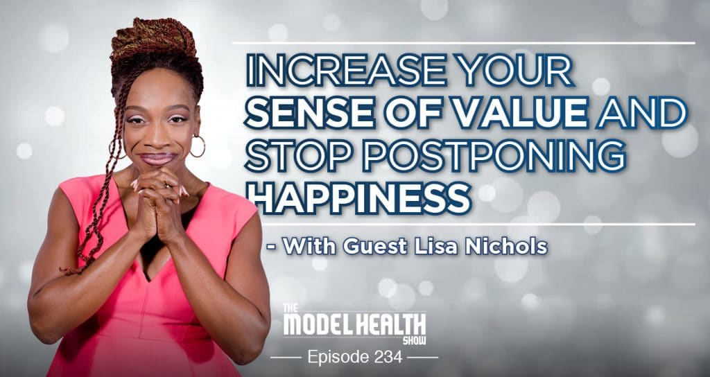 Increase Your Sense Of Value And Stop Postponing Happiness - With Guest Lisa Nichols