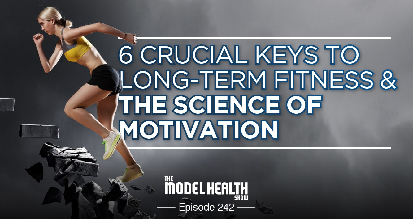 6 Crucial Keys To Long-Term Fitness & The Science Of Motivation